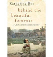 Behind The Beautiful Forevers - Life, Death And Hope In A Mumbai Undercity