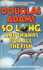 So Long and Thanks for All the Fish (Hitchhiker's Guide, Bk 4)