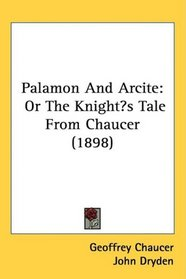 Palamon And Arcite: Or The Knights Tale From Chaucer (1898)