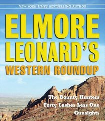 Elmore Leonard's Western Roundup: The Bounty Hunters, Forty Lashes Less One, and Gunsights
