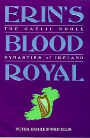 Erin's Blood Royal: The Noble Gaelic Dynasties of Ireland (History and Politics)