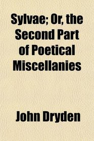 Sylvae; Or, the Second Part of Poetical Miscellanies