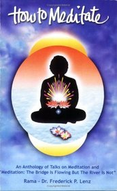 How to Meditate: An Anthology of Talks on Meditation and