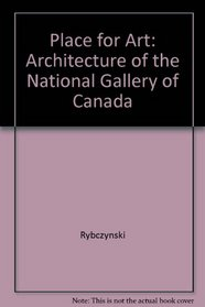 A Place for Art - The Architecture of the National Gallery of Canada