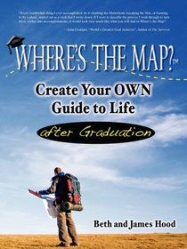 Where's the Map? Create Your OWN Guide to Life after Graduation
