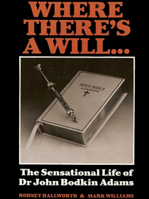 Where theres a will-: The sensational life of Dr John Bodkin Adams