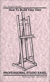 The Artist's Studio: How to Build Your Own Professional Studio Easel