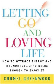 Letting Go and Loving Life: How to Attract Energy  Abundances and Relax Enough to Enjoy It