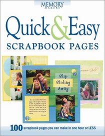 Quick  Easy Scrapbook Pages: 100 Scrapbook Pages You Can Make in One Hour or Less