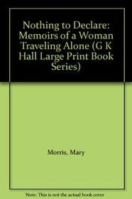 Nothing to Declare: Memoirs of a Woman Traveling Alone (G K Hall Large Print Book Series)