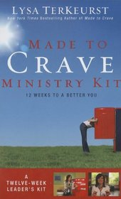 Made to Crave Ministry Kit: Twelve Sessions to a Better You