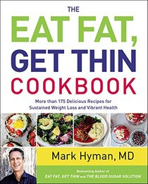 The Eat Fat, Get Thin Cookbook: More Than 150 Delicious Recipes for Sustained Weight Loss and Vibrant Health