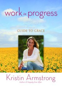 Work in Progress: An Unfinished Woman's Guide to Grace (Faith Words)