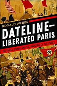 Dateline?Liberated Paris: The Hotel Scribe and the Invasion of the Press
