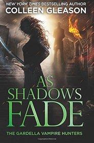 As Shadows Fade (The Gardella Vampire Hunters: Victoria) (Volume 5)