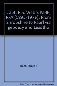 Capt. R.S. Webb, MBE, RFA (1892-1976): From Shropshire to Paarl via geodesy and Lesotho