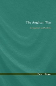 The Anglican Way: Evangelical and Catholic