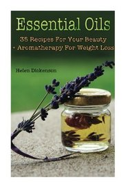 Essential Oils: 35 Recipes For Your Beauty + Aromatherapy For Weight Loss: (Young Living Essential Oils Guide, Essential Oils book, Essential Oils For Weight Loss)