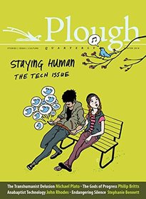 Plough Quarterly No. 15 - Staying Human: The Tech Issue