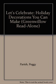 Let's Celebrate: Holiday Decorations You Can Make (Greenwillow Read-Alone)