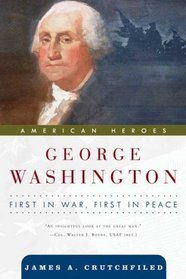 George Washington: First in War, First in Peace (American Heroes)