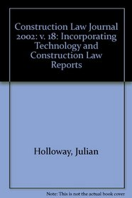 Construction Law Journal 2002: v. 18: Incorporating Technology and Construction Law Reports