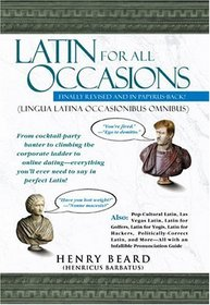 Latin For All Occasions (Lingua Latina Occasionibus Omnibus): Become the Life of the Party with Everyone's Favorite Dead Language!