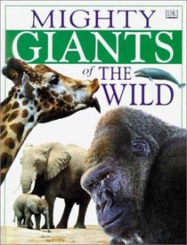 Mighty Animals: Mighty Giants of the Wild