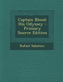 Captain Blood: His Odyssey - Primary Source Edition