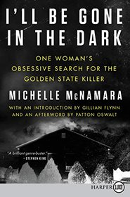 I'll Be Gone in the Dark: One Woman's Obsessive Search for the Golden State Killer (Larger Print)
