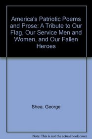 America's Patriotic Poems and Prose: A Tribute to Our Flag, Our Service Men and Women, and Our Fallen Heroes