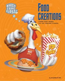 Food Creations: From Hot Dogs to Ice Cream Cones (Which Came First?)