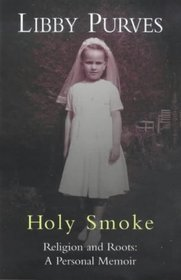 Holy Smoke: Religion and Roots : A Personal Memoir