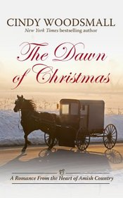 The Dawn of Christmas: A Romance From the Heart of Amish Country (Thorndike Press Large Print Christian Fiction)