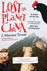 Lost on Planet China: The Strange and True Story of One Man's Attempt to Understand the World's Most Mystifying Nation