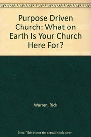The Purpose-Driven Church: What on Earth Is Your Church Here For?