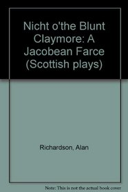 Nicht O' the Blunt Claymore: A Jacobean Farce (Scottish Plays)