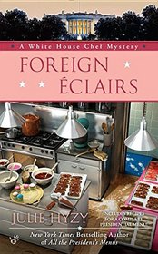 Foreign Eclairs (White House Chef, Bk 9)