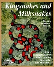 Kingsnakes and Milksnakes : Everything About Purchase, Care, Nutrition, Breeding, Behavior, and Training