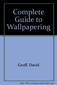Complete Guide to Wallpapering