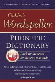 Gabby's Wordspeller Phonetic Dictionary: Find Your Word by the Way It Sounds