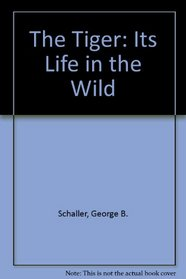 The Tiger: Its Life in the Wild