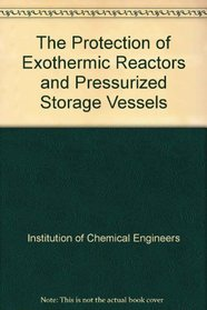 The Protection of Exothermic Reactors and Pressurized Storage Vessels (Efce Publication Series)