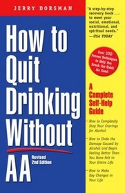 How to Quit Drinking Without AA, Revised 2nd Edition : A Complete Self-Help Guide