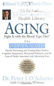 Aging: Fight it w/ the Blood Type Diet (Eat Right 4 Your Type Health Library)