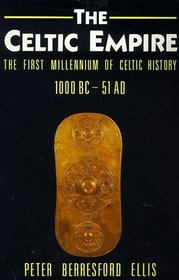The Celtic Empire: The First Millennium of Celtic History, 1000 B.C.to 51 A.D. (Celtic interest)