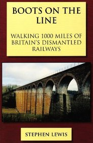 Boots on the Line: Walking 1000 Miles of Britain's Dismantled Railways