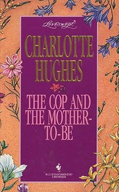 The Cop and the Mother-To-Be (Loveswept, No 719)