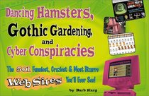 Dancing Hamsters, Gothic Gardening, and Cyber Conspiracies: The 501 Funniest, Craziest,  Most Bizarre Web Sites You'll Ever See
