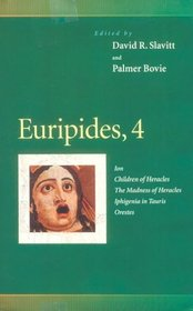 Euripides, 4: Ion, Children of Heracles, The Madness of Heracles, Iphigenia in Tauris, Orestes (Penn Greek Drama Series)